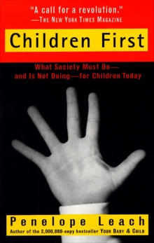 Children First: What Society Must Do--and is Not Doing--for Children Today