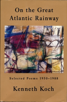 On the Great Atlantic Rainway: Selected Poems 1950-1988, Koch, Kenneth