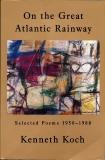 On the Great Atlantic Rainway: Selected Poems 1950-1988, Koch, Kenneth