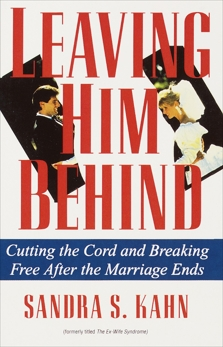 Leaving Him Behind: Cutting the Cord and Breaking Free After the Marriage Ends, Kahn, Sandra S.