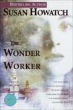 The Wonder Worker: A Novel, Howatch, Susan