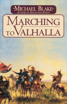 Marching to Valhalla: A Novel of Custer's Last Days, Blake, Michael