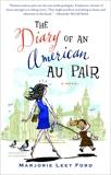 The Diary of an American Au Pair: A Novel, Ford, Marjorie Leet