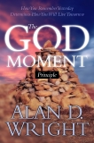 God Moments: Recognizing and Remembering God's Presence in Your Life, Wright, Alan D.