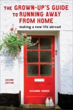 The Grown-Up's Guide to Running Away from Home, Second Edition: Making a New Life Abroad, Knorr, Rosanne