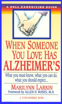 When Someone You Love Has Alzheimer's: What You Must Know, What You Can Do, and What You Should Expect A Dell Caregivin g Guide, Larkin, Marilyn & Larkin, Marilyn & Sonberg, Lynn