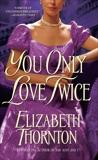 You Only Love Twice: A Novel, Thornton, Elizabeth