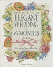 How to Plan an Elegant Wedding in 6 Months or Less: Achieving Your Dream Wedding When Time Is of the Essence, Naylor, Sharon