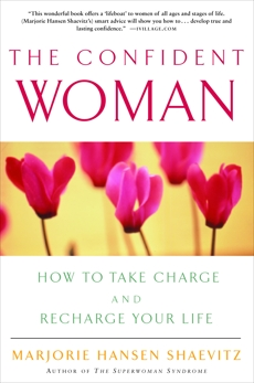 The Confident Woman: How to Take Charge and Recharge Your Life, Shaevitz, Marjorie Hansen