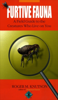 Furtive Fauna: A Field Guide to the Creatures Who Live on You, Knutson, Roger M.