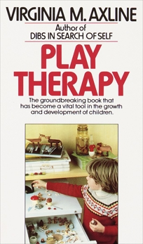 Play Therapy: The Groundbreaking Book That Has Become a Vital Tool in the Growth and Development of Children, Axline, Virginia M.