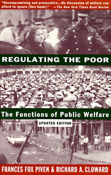 Regulating the Poor: The Functions of Public Welfare, Cloward, Richard & Piven, Frances Fox