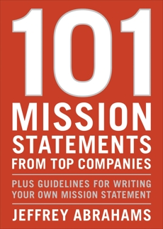 101 Mission Statements from Top Companies: Plus Guidelines for Writing Your Own Mission Statement, Abrahams, Jeffrey