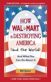 How Walmart Is Destroying America (And the World): And What You Can Do about It, Quinn, Bill