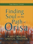 Finding Soul on the Path of Orisa: A West African Spiritual Tradition, Melora Correal, Tobe