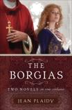 The Borgias: Two Novels in One Volume, Plaidy, Jean