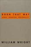 Born That Way: Genes, Behavior, Personality, Wright, William