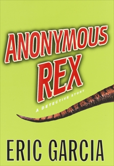 Anonymous Rex: A Detective Story, Garcia, Eric