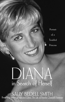 Diana in Search of Herself: Portrait of a Troubled Princess, Smith, Sally Bedell