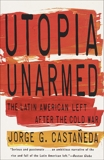 Utopia Unarmed: The Latin American Left After the Cold War, Castañeda, Jorge G.