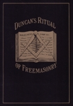 Duncan's Masonic Ritual and Monitor: Guide to the Three Symbolic Degrees of the Ancient York Rite and to the Degrees of Mark Master, Past Master, Most Excellent Master, and the Royal Arch, Duncan, Malcolm C.