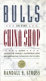 BULLS IN THE CHINA SHOP, Stross, Randall E.