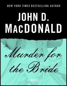 Murder for the Bride: A Novel, MacDonald, John D.