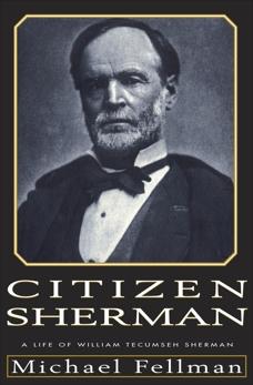 Citizen Sherman: A Life of William Tecumseh Sherman, Fellman, Michael