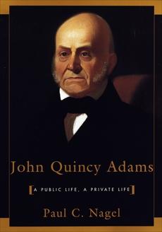 John Quincy Adams: A Public Life, A Private Life, Nagel, Paul C.