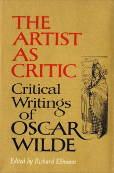 The Artist As Critic: Critical Writings of Oscar Wilde