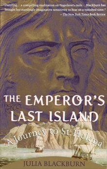 The Emperor's Last Island: A Journey to St. Helena, Blackburn, Julia