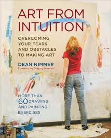 Art From Intuition: Overcoming your Fears and Obstacles to Making Art, Nimmer, Dean