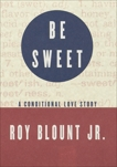 Be Sweet: A Conditional Love Story, Blount, Roy