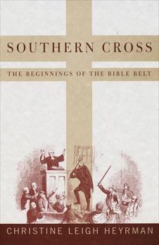 Southern Cross: The Beginnings of the Bible Belt, Heyrman, Christine Leigh