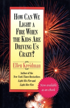 How Can We Light a Fire When the Kids Are Driving Us Crazy?