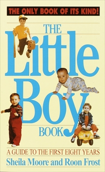 The Little Boy Book: A Guide to the First Eight Years, Moore, Sheila