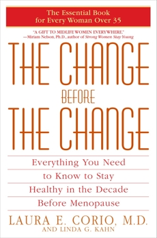 The Change Before the Change: Everything You Need to Know to Stay Healthy in the Decade Before Menopause, Corio, Laura