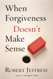 When Forgiveness Doesn't Make Sense, Jeffress, Robert