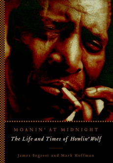 Moanin' at Midnight: The Life and Times of Howlin' Wolf, Segrest, James & Hoffman, Mark & Segrest, James