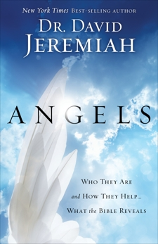 Angels: Who They Are and How They Help--What the Bible Reveals, Jeremiah, David