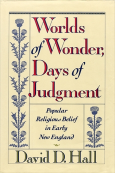 Worlds Of Wonder, Days Of Judgment: Popular Religious Belief in Early New England, Hall, David D.