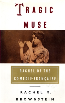 Tragic Muse: Rachel of the Comedie-Francaise, Brownstein, Rachel