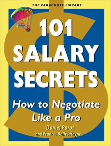 101 Salary Secrets: How to Negotiate Like a Pro, Porot, Daniel & Haynes, Frances Bolles