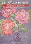 Colored Pencil for the Serious Beginner: Basic Lessons in Becoming a Good Artist, Borgeson, Bet