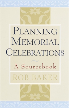 Planning Memorial Celebrations: A Sourcebook, Baker, Rob
