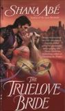 The Truelove Bride: A Novel, Abé, Shana