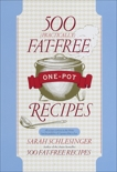 500 (Practically) Fat-Free One-Pot Recipes: A Cookbook, Schlesinger, Sarah