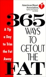 American Heart Association 365 Ways to Get Out the Fat: A Tip a Day to Trim the Fat Away,
