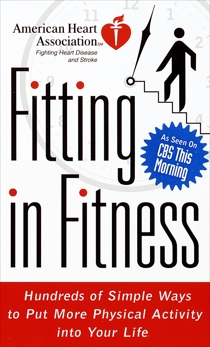 American Heart Association Fitting in Fitness: Hundreds of Simple Ways to Put More Physical Activity into Your Life,