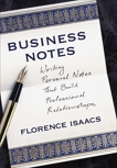 Business Notes: Writing Personal Notes That Build Professional Relationships, Isaacs, Florence